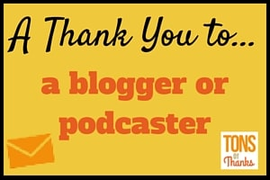 A Thank You to....Blogger or Podcaster